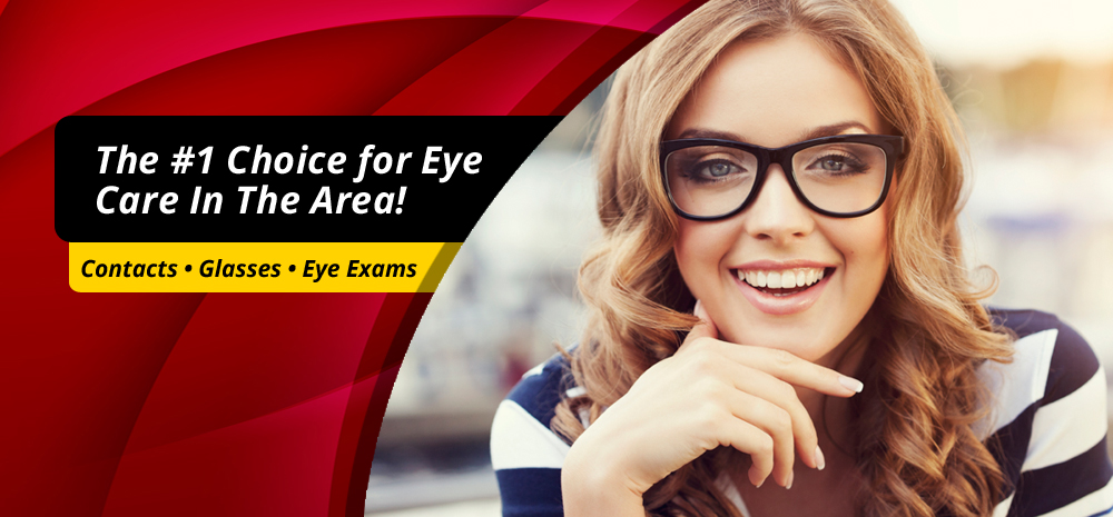 The #1 Choice for Eye Care In the Area - Contacts, Glasses, Eye Exams